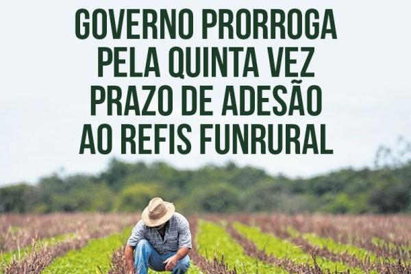 Governo prorrogará pela quinta vez prazo de adesão a Refis do Funrural